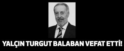 Yalçın Turgut Balaban vefat etti!