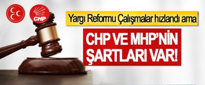 Yargı Reformunda çalışmalar hızlandı ama  CHP ve MHP'nin şartları var!
