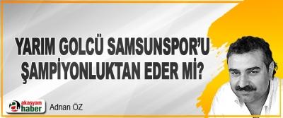 Yarım Golcü Samsunspor'u Şampiyonluktan Eder Mi?