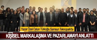 Yazar Özel Oytun Türkoğlu Samsun Teknopark'ta Kişisel Markalaşma Ve Pazarlamayı Anlattı