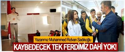 Yazarımız Muhammed Rıdvan Sadıkoğlu:Kaybedecek tek ferdimiz dahi yok!