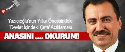 Yazıcıoğlu'nun Yıllar Öncesindeki 'Devlet İçindeki Çete' Açıklaması