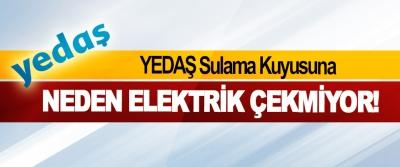 YEDAŞ Sulama Kuyusuna Neden Elektrik Çekmiyor!
