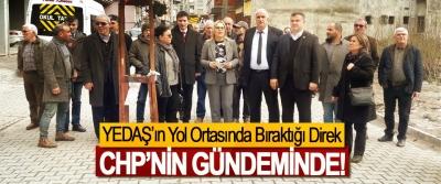 YEDAŞ'ın Yol Ortasında Bıraktığı Direk CHP'nin gündeminde!