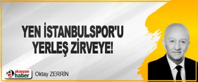 Yen İstanbulspor'u, Yerleş Zirveye!