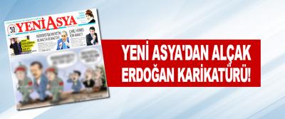 Yeni Asya'dan Alçak Erdoğan Karikatürü!
