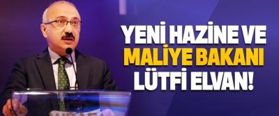 Yeni Hazine ve Maliye Bakanı Lütfi Elvan!
