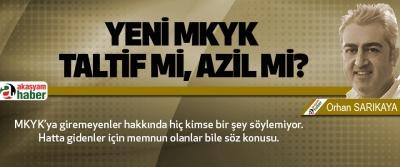 Yeni mkyk taltif mi, azil mi?
