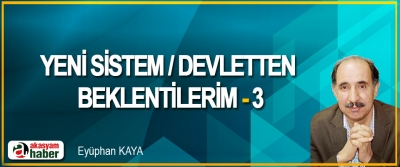 Yeni Sistem/Devletten Beklentilerim-3
