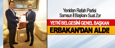 Yeniden Refah Partisi Samsun İl Başkanı Suat Zor Yetki belgesini genel başkan Erbakan'dan aldı!