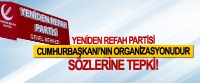 Yeniden Refah Partisi Cumhurbaşkanı'nın organizasyonudur sözlerine tepki!