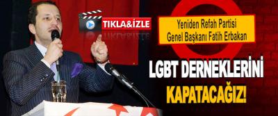 Yeniden Refah Partisi Genel Başkanı Fatih Erbakan LGBT Derneklerini Kapatacağız!