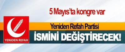 Yeniden Refah Partisi İsmini Değiştirecek!