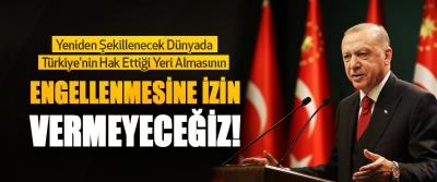 Yeniden Şekillenecek Dünyada Türkiye'nin Hak Ettiği Yeri Almasının Engellenmesine İzin Vermeyeceğiz!