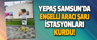 Yepaş Samsun'da Engelli Aracı Şarj İstasyonları Kurdu!