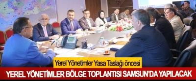 Yerel Yönetimler Yasa Taslağı öncesi Yerel Yönetimler Bölge Toplantısı Samsun'da Yapılacak