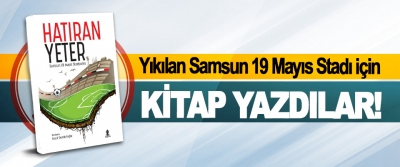 Yıkılan Samsun 19 Mayıs Stadı için Kitap Yazdılar!