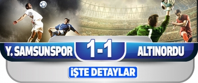 Yılport Samsunspor 1 – 1 Altınordu
