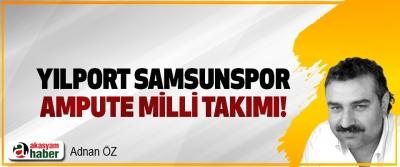Yılport Samsunspor Ampute Milli Takımı!