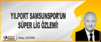 Yılport Samsunspor' un Süper Lig Özlemi !