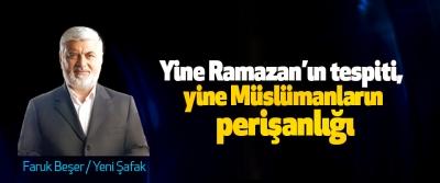 Yine Ramazan'ın tespiti, yine Müslümanların perişanlığı