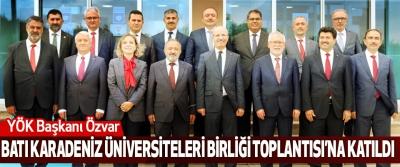 YÖK Başkanı Özvar  Batı Karadeniz Üniversiteleri Birliği Toplantısı'na Katıldı