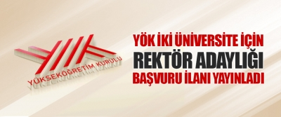 Yök İki Üniversite İçin Rektör Adaylığı Başvuru İlanı Yayınladı