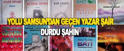 Yolu Samsun'dan Geçen Yazar Şair Durdu Şahin