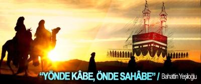 """""""Yönde Kâbe, önde Sahâbe"""""""