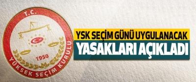 YSK Seçim Günü Uygulanacak Yasakları Açıkladı
