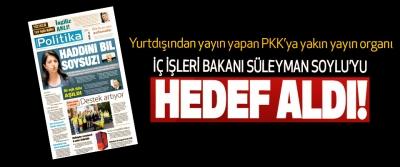 Yurtdışından yayın yapan PKK'ya yakın yayın organı İç işleri bakanı Süleyman Soylu'yu hedef aldı!