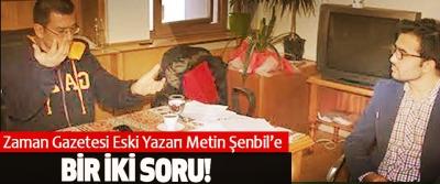 Zaman Gazetesi Eski Yazarı Metin Şenbil'e Bir İki Soru!