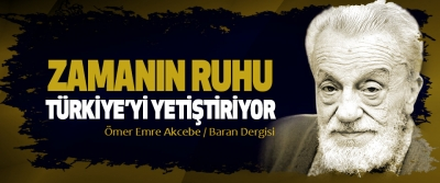 Zamanın Ruhu Türkiye'yi Yetiştiriyor
