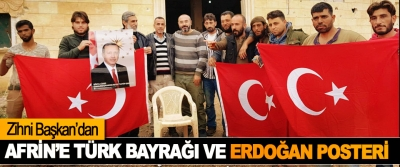 Zihni Başkan'dan Afrin'e Türk Bayrağı Ve Erdoğan Posteri
