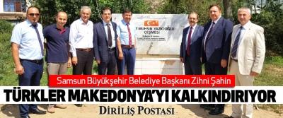 Zihni Şahin: Türkler Makedonya'yı Kalkındırıyor