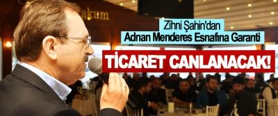 Zihni Şahin'dan Adnan Menderes Esnafına Garanti; Ticaret canlanacak!