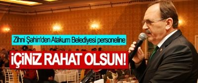 Zihni Şahin'den Atakum Belediyesi personeline; İçiniz rahat olsun!