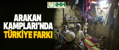 Zulüm Gören Arakan Kampları'nda Türkiye Farkı