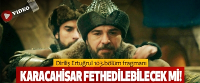 Diriliş Ertuğrul 103.bölüm fragmanı