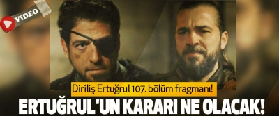 Diriliş Ertuğrul 107. bölüm fragmanı!