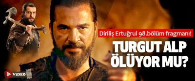 Diriliş Ertuğrul 98.bölüm fragmanı yayınlandı! Turgut alp ölüyor mu?