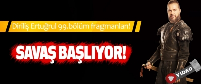 Diriliş Ertuğrul 99.bölüm fragmanları! Savaş başlıyor!