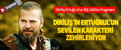 Diriliş Ertuğrul'un 89. bölüm fragmanı: Diriliş'in Sevilen Karakteri Zehirleniyor