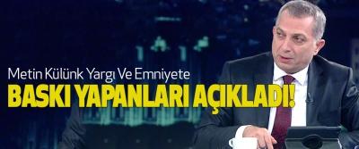Metin Külünk Yargı Ve Emniyete Baskı Yapanları Açıkladı!